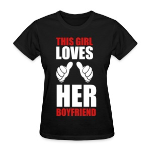 This girl loves her boyfriend - Women's T-Shirt