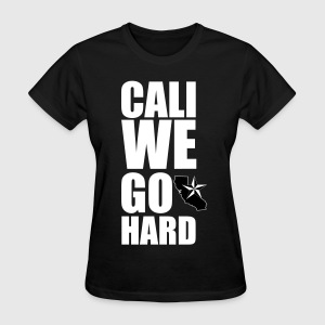 Cali we go hard - Women's T-Shirt