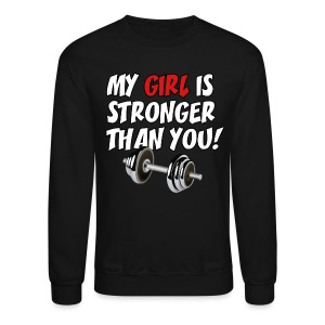 My Girl Is Stronger Than You - Crewneck Sweatshirt
