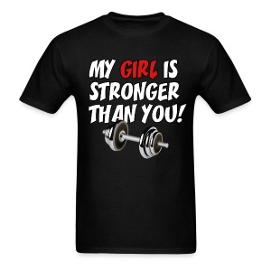 My Girl Is Stronger Than You - Men's T-Shirt