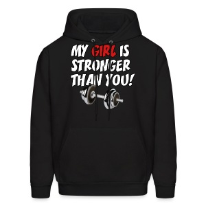My Girl Is Stronger Than You - Men's Hoodie