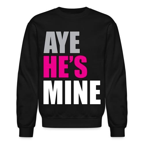 Aye he's mine - Crewneck Sweatshirt