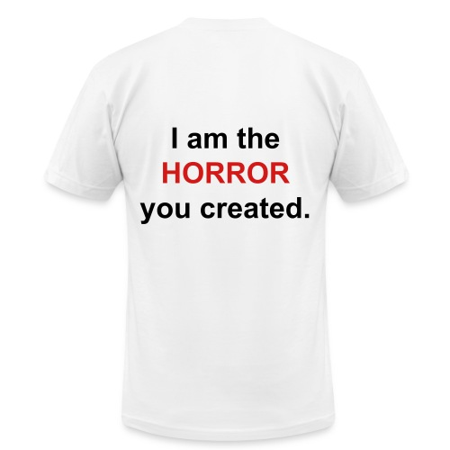 the HORROR you created - Men's Fine Jersey T-Shirt