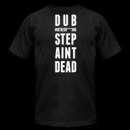 T-Shirts ~ Men's T-Shirt by American Apparel ~ Dubstep Ain't Dead