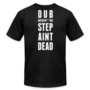 Dubstep Ain't Dead - Men's T-Shirt by American Apparel