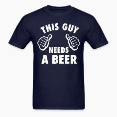 This Guy Needs A Beer T-Shirts