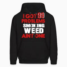 I GOT 99 PROBLEMS SMOKING WEED AIN'T ONE Hoodies