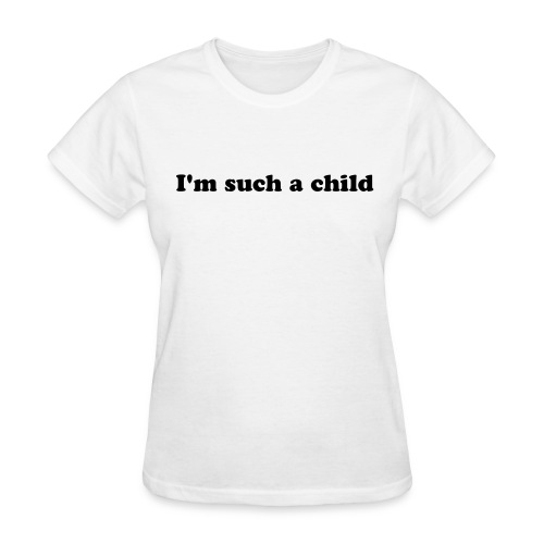 I'm such a child - Women's T-Shirt