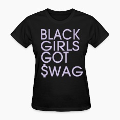 BLACK GIRLS GOT SWAG Women's T-Shirts