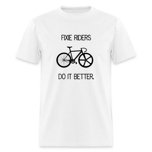 Fixie Riders Do It Better - Men's T-Shirt