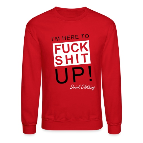 Fuck Shit Up - Crewneck Sweatshirt
