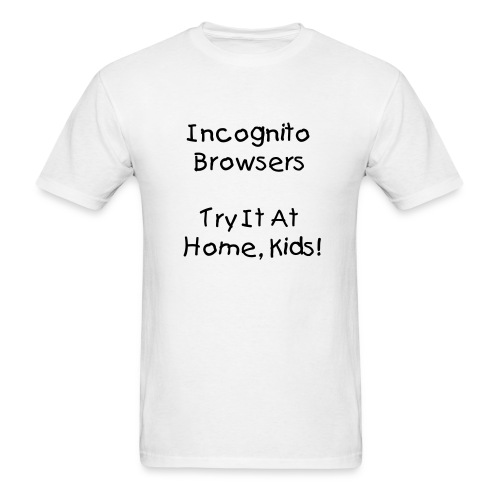 Incognito Browsing - Men's T-Shirt