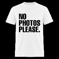 T-Shirts ~ Men's T-Shirt ~ NO PHOTOS PLEASE. T-SHIRT (MEN)