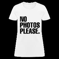 T-Shirts ~ Women's T-Shirt ~ NO PHOTOS PLEASE. T-SHIRT