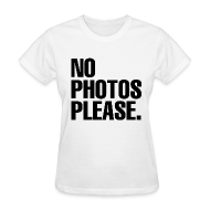 Women's T-Shirts ~ Women's T-Shirt ~ NO PHOTOS PLEASE. T-SHIRT