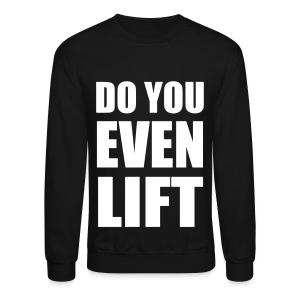 Do You Even Lift Gym Crewneck Sweatshirt - Crewneck Sweatshirt