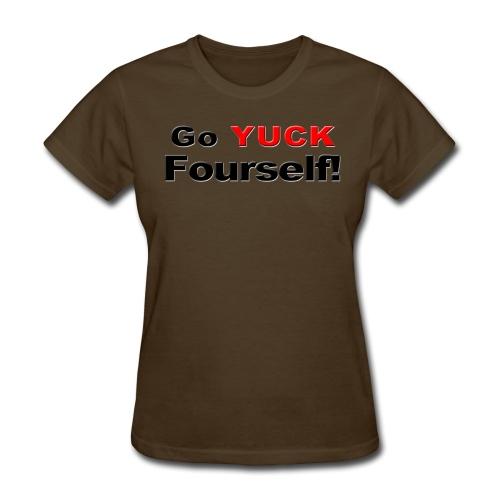 Go Yuck Fourself - Women's T-Shirt
