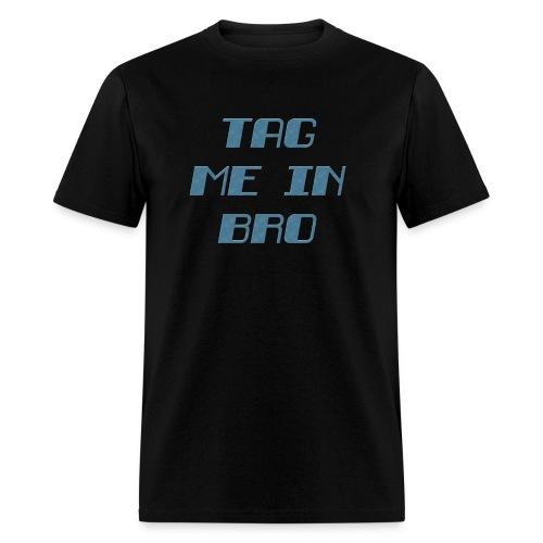 Tag Me in Bro  - Men's T-Shirt