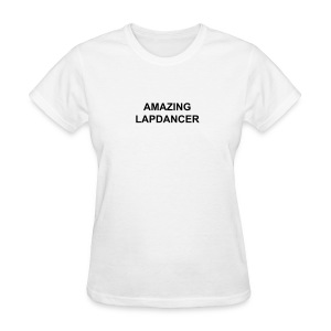 Amazing Lapdancer - Women's T-Shirt