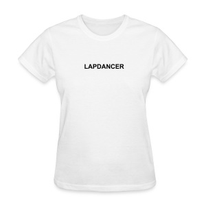 Lapdancer - Women's T-Shirt