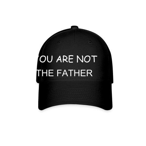 YOU ARE NOT THE FATHER - Baseball Cap