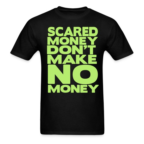 Scared Money Dont Make No Money - Men's T-Shirt