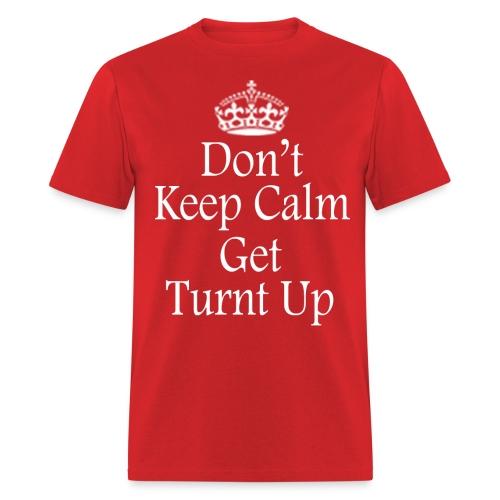 Don't Keep Calm Shirt - Men's T-Shirt