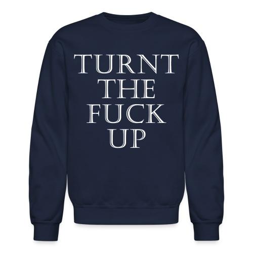 Turnt The Fuck Up Crewneck Sweatshirt - Crewneck Sweatshirt