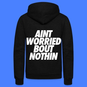 Aint Worried Bout Nothin Zip Hoodies & Jackets - Unisex Fleece Zip Hoodie by American Apparel