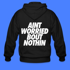 Aint Worried Bout Nothin Zip Hoodies & Jackets - Men's Zip Hoodie