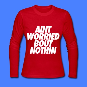 Aint Worried Bout Nothin Long Sleeve Shirts - Women's Long Sleeve Jersey T-Shirt