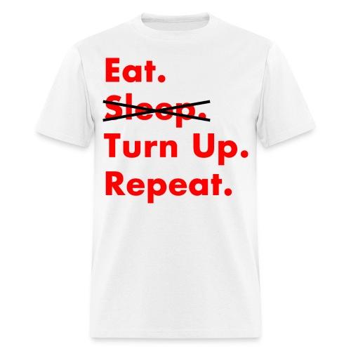 Eat Turn up Repeat Shirt - Men's T-Shirt