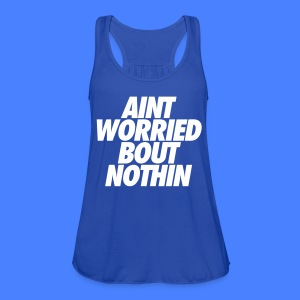 Aint Worried Bout Nothin Tanks - Women's Flowy Tank Top by Bella