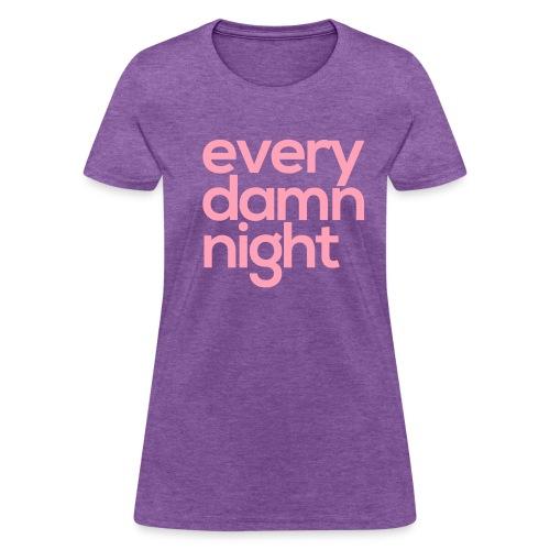 Every Damn Night - Female - Women's T-Shirt