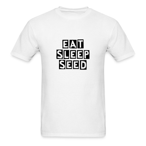 Eat, Sleep, Seed - Men's T-Shirt
