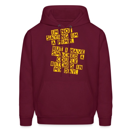 Men's Hoodie - Ever wanted to be a pimp but didnt want to an ass about it?   Then simply say you've smacked a few female dogs in your day!