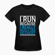 I Run Because I Really Really Like Dessert Women's T-Shirts
