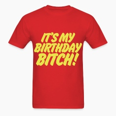 It's My Birthday Bitch T-Shirts