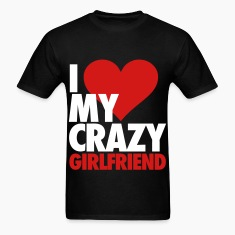 I Love My Crazy Girlfriend T-Shirts