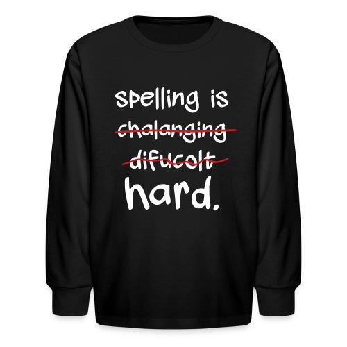 Spelling is Hard - Kids' Long Sleeve T-Shirt