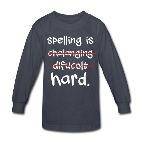 Spelling is Hard - Kids' Long Sleeve T-Shirt