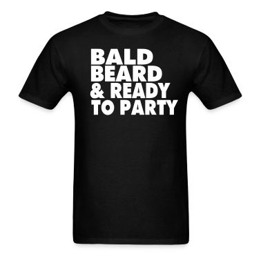 BALD BEARD & READY TO PARTY T-Shirts