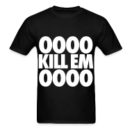 T-Shirts ~ Men's T-Shirt ~ OOOO Kill Em OOOO T-Shirts