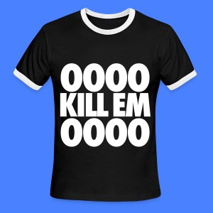 OOOO Kill Em OOOO T-Shirts - Men's Ringer T-Shirt