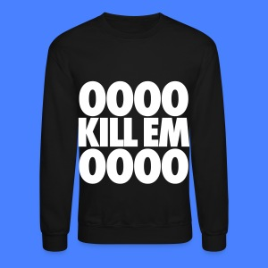 OOOO Kill Em OOOO Long Sleeve Shirts - Crewneck Sweatshirt
