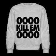 Long Sleeve Shirts ~ Men's Crewneck Sweatshirt ~ OOOO Kill Em OOOO Long Sleeve Shirts