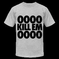 T-Shirts ~ Men's T-Shirt by American Apparel ~ OOOO Kill Em OOOO T-Shirts