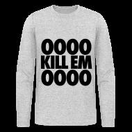 Long Sleeve Shirts ~ Men's Long Sleeve T-Shirt by American Apparel ~ OOOO Kill Em OOOO Long Sleeve Shirts