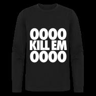 Long Sleeve Shirts ~ Men's Long Sleeve T-Shirt by Next Level ~ OOOO Kill Em OOOO Long Sleeve Shirts