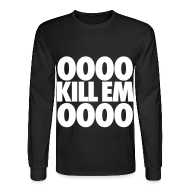 Long Sleeve Shirts ~ Men's Long Sleeve T-Shirt ~ OOOO Kill Em OOOO Long Sleeve Shirts
